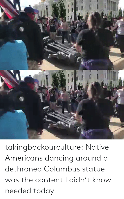 Dancing: takingbackourculture: Native Americans dancing around a dethroned Columbus statue was the content I didn't know I needed today