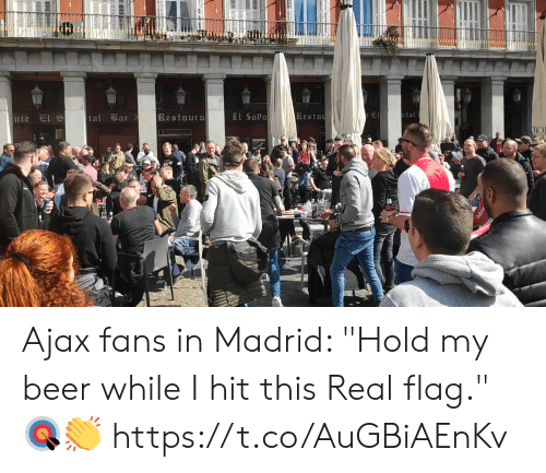 "Beer, Memes, and 🤖: tal ili 3  a r  Restaura  El SoPo  Besta Ajax fans in Madrid:   ""Hold my beer while I hit this Real flag."" 🎯👏    https://t.co/AuGBiAEnKv"