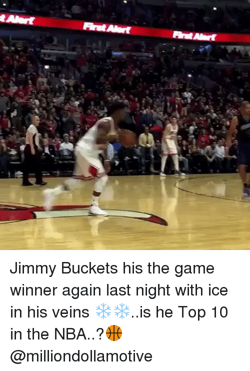 Jimmie: tAlart  ArutWort Jimmy Buckets his the game winner again last night with ice in his veins ❄️❄️..is he Top 10 in the NBA..?🏀 @milliondollamotive