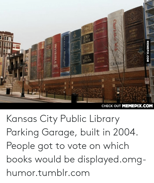 parking garage: TALE OF  THO CTTES  ORD  RINGS  ROMEO  140  वह  POUNITER  AANE  JRR  TOLKIEN  MAN  CHARLES  DICKINS  SNDIEN  EB White  СНЕCK OUT MЕМЕРIХ.COM  МЕМЕРIХ.Сом  Charlottes Wab  TO KILL A Mockinghinf  INVISIBLE Kansas City Public Library Parking Garage, built in 2004. People got to vote on which books would be displayed.omg-humor.tumblr.com