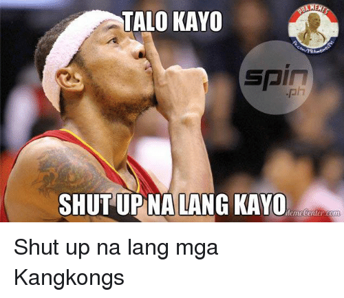 Meme Center Com: TALO KAYO  SPIT  SHUT UP NA LANG KAYO  Meme Center.com Shut up na lang mga Kangkongs