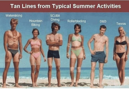 Memes, Summer, and Tennis: Tan Lines from Typical Summer Activities  Waterskiing  SCUBA  Diving Rollerblading  Mountain  Biking  D&D  Tennis
