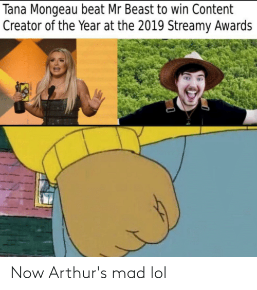 Arthurs: Tana Mongeau beat Mr Beast to win Content  Creator of the Year at the 2019 Streamy Awards Now Arthur's mad lol