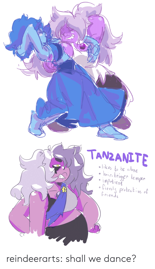 Being Alone, Tumblr, and Blog: TANZANITE  likes to be alone  hir brigyen temper  impabient  Cieraly protective ol  riends reindeerarts:  shall we dance?