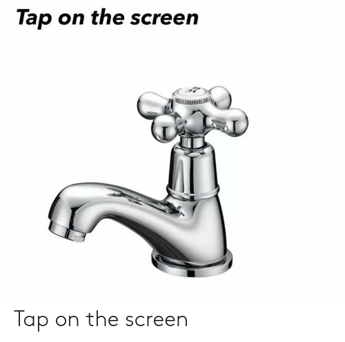 Tap, The, and Screen: Tap on the screen