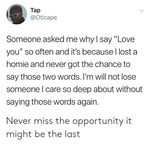 """So Deep: Tap  @Oticape  Someone asked me why l say """"Love  you"""" so often and it's because l lost a  homie and never got the chance to  say those two words. I'm will not lose  someone l care so deep about without  saying those words again. Never miss the opportunity it might be the last"""