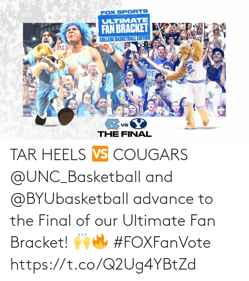 fan: TAR HEELS 🆚 COUGARS  @UNC_Basketball and @BYUbasketball advance to the Final of our Ultimate Fan Bracket! 🙌🔥 #FOXFanVote https://t.co/Q2Ug4YBtZd