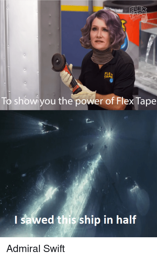 Flexing, Power, and Swift: TAR  To show you the power of Flex Tape  I sawed this ship in half Admiral Swift