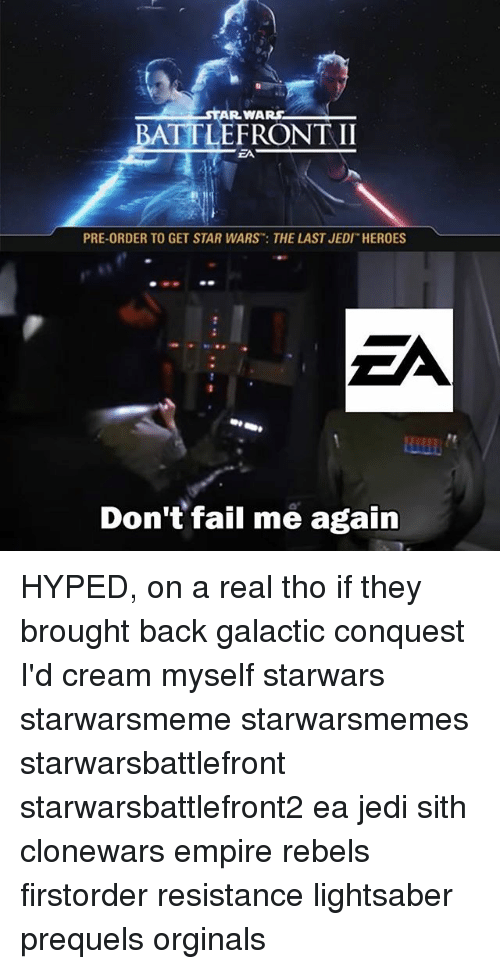 conquest: TAR WARS  BATTLE FRONT II  PRE-ORDER TO GET STAR WARS THE LAST JEDI HEROES  Don't fail me again HYPED, on a real tho if they brought back galactic conquest I'd cream myself starwars starwarsmeme starwarsmemes starwarsbattlefront starwarsbattlefront2 ea jedi sith clonewars empire rebels firstorder resistance lightsaber prequels orginals