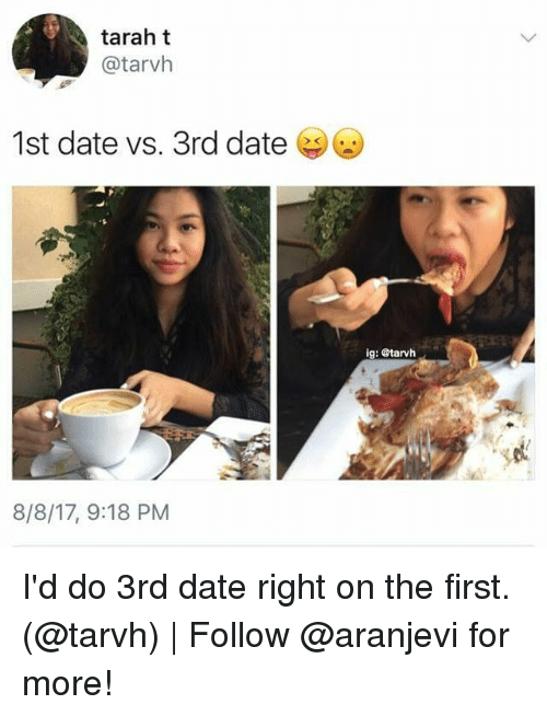 Memes, Date, and 🤖: tarah t  @tarvh  1st date vs. 3rd date  ig: @tarvh  8/8/17, 9:18 PM I'd do 3rd date right on the first. (@tarvh) | Follow @aranjevi for more!