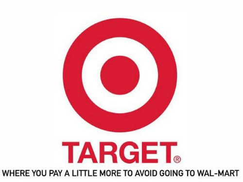 Dank, Target, and Wal Mart: TARGET  WHERE YOU PAY A LITTLE MORE TO AVOID GOING TO WAL-MART