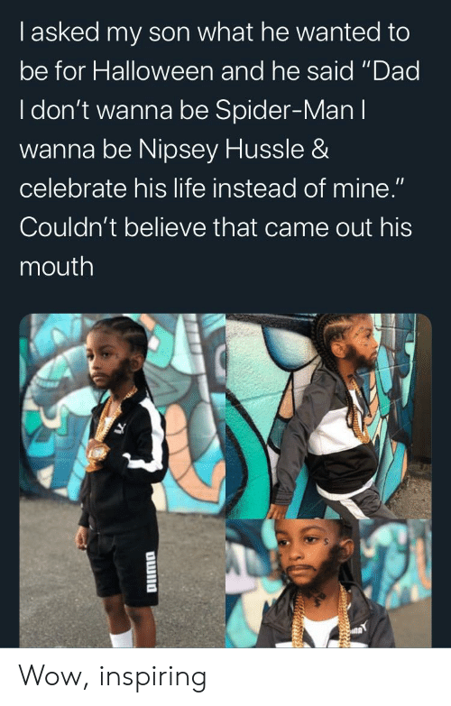 """Dad, Halloween, and Life: Tasked my son what he wanted to  be for Halloween and he said """"Dad  I don't wanna be Spider-Man I  wanna be Nipsey Hussle &  celebrate his life instead of mine.""""  Couldn't believe that came out his  mouth Wow, inspiring"""
