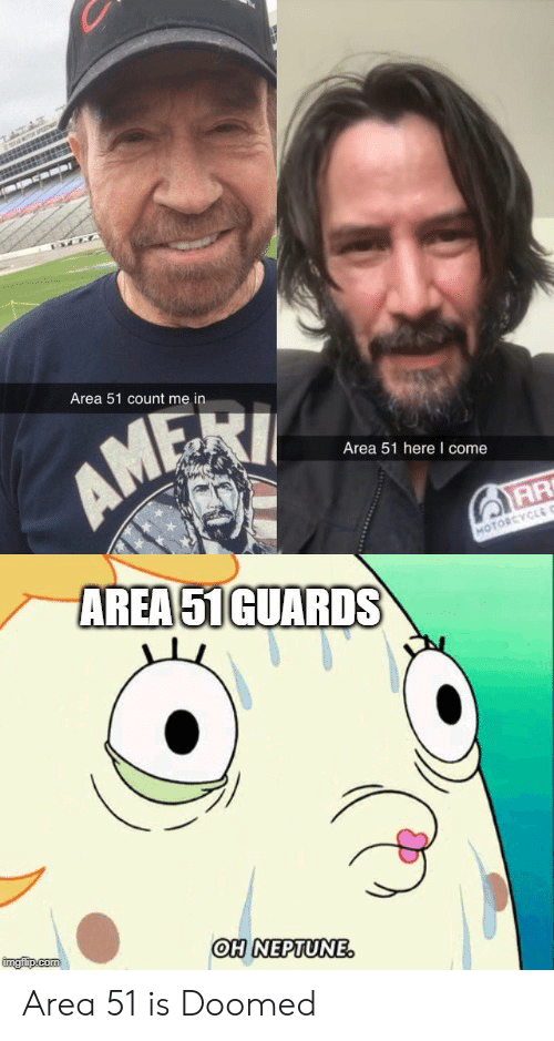 Neptune: TATAS  s  Area 51 count me in  AM  Area 51 here I come  AR  AREA 51GUARDS  MOTORCYCLE C  imgfip.com  OH NEPTUNE. Area 51 is Doomed