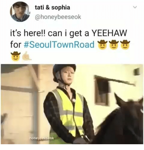Can I Get A: tati & sophia  @honeybeeseok  it's here!! can i get a YEEHAW  for #SeoulTown Road  honeybeeseok