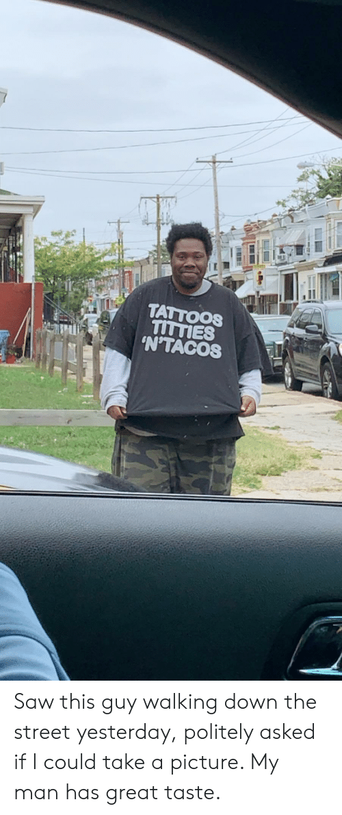 Saw, Tattoos, and Titties: TATTOOS  TITTIES  'N'TACOS Saw this guy walking down the street yesterday, politely asked if I could take a picture. My man has great taste.
