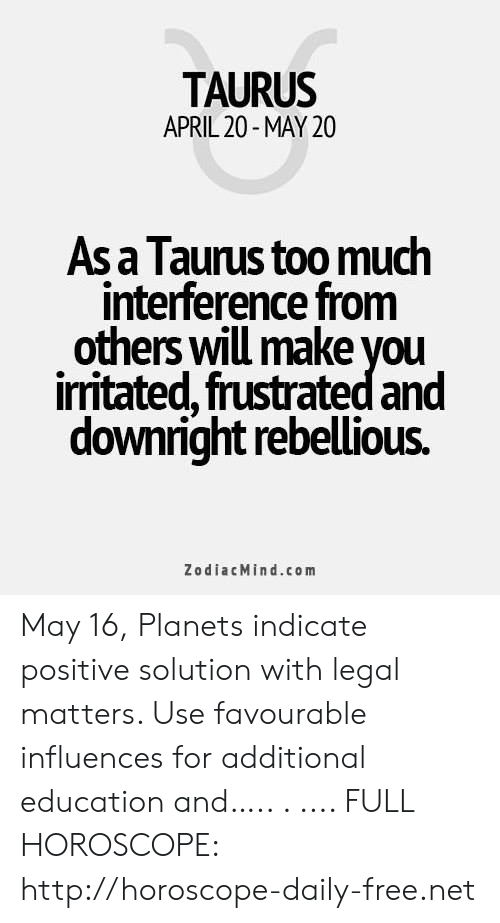 TAURUS APRIL 20- MAY 20 as a Taurus Too Mudh Interference From