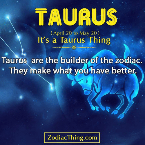 Taurus, Zodiac, and April: TAURUS  (April 20 to May 20)  It's a Taurus Thing  Taurus are the builder of the zodiac.  They make what you have better.  ZodiacThing.com