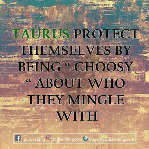 "Taurus: TAURUS PROTECT  THEMSELVES BY  -BEING""CHOOSY  "" ABOUT WHO  THEY MINGLE  WITH  Tauru Thing:  dacthingcom0 https:/莞diacthing.com"