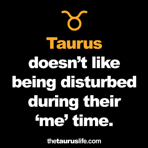 Time, Disturbed, and Com: TaurusS  doesn't like  being disturbed  during their  me' time.  thetauruslife.com