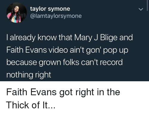 Blackpeopletwitter, Funny, and Pop: taylor symone  @lamtaylorsymone  l already know that Mary J Blige and  Faith Evans video ain't gon' pop up  because grown folks can't record  nothing right