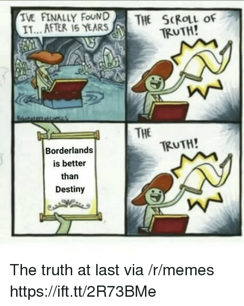 Destiny, Memes, and Fear: TE AFTERLY FEAR  THE SKIL of  TRUTH!  IT...AFTER 15 YEARS  | THE  TRUTH!  Borderlands  is better  than  Destiny The truth at last via /r/memes https://ift.tt/2R73BMe