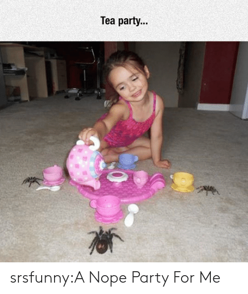 tea party: Tea party.. srsfunny:A Nope Party For Me