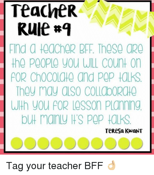 indded: TeacheR  Rule #9  ind a tedCheR BFF. These aRO  the People You ULL count on  FOR ChocoLaHe and POP taLks  They may aLSo COLLOBORCHO  し사h yOU POR LOSSOn planning  but mainU IS POp talks.  TeResa KwaNT Tag your teacher BFF 👌🏼