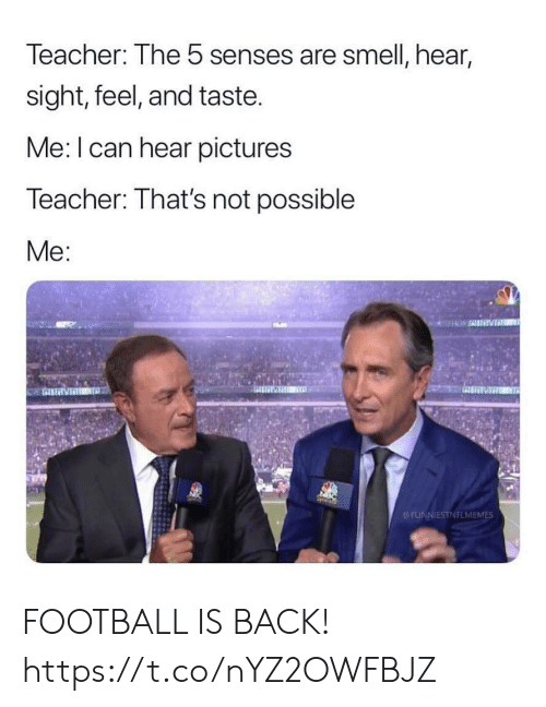 Not Possible: Teacher: The 5 senses are smell, hear,  sight, feel, and taste.  Me: I can hear pictures  Teacher: That's not possible  Me:  NTD  FUNNIESTNFLMEMES FOOTBALL IS BACK! https://t.co/nYZ2OWFBJZ