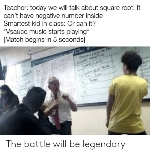 Negative: Teacher: today we will talk about square root. It  can't have negative number inside  Smartest kid in class: Or can it?  *Vsauce music starts playing*  [Match begins in 5 seconds]  GAbrli  CAPEESAS The battle will be legendary