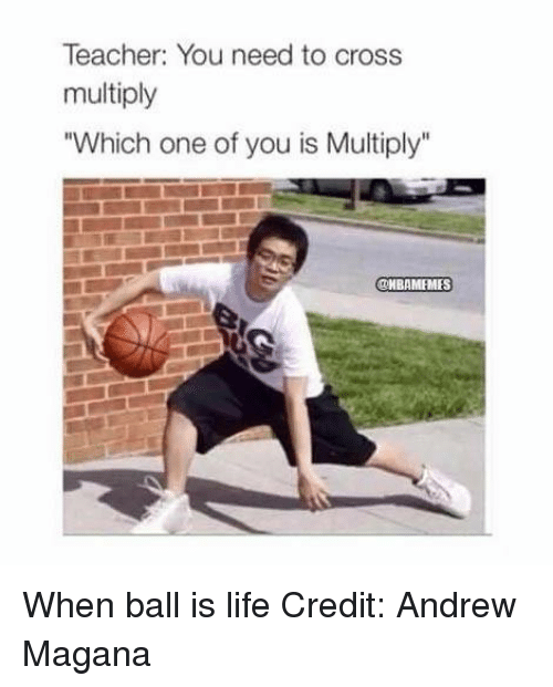"""When Ball Is Life: Teacher: You need to cross  multiply  """"Which one of you is Multiply""""  @NBAMEMES When ball is life Credit: Andrew Magana"""