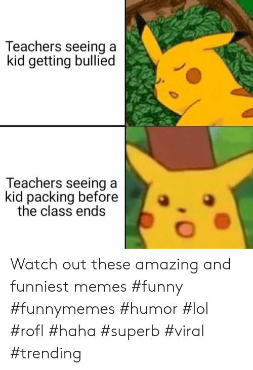 Funny, Lol, and Memes: Teachers seeing a  kid getting bullied  Teachers seeing a  kid packing before  the class ends Watch out these amazing and funniest memes #funny #funnymemes #humor #lol #rofl #haha #superb #viral #trending