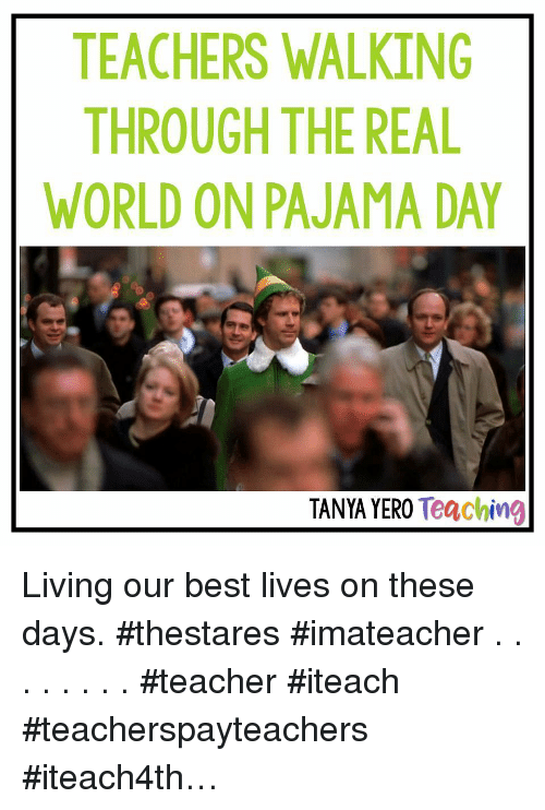 tanya: TEACHERS WALKING  THROUGH THE REAL  WORLD ON PAJAMA DAY  TANYA YERO Teaching Living our best lives on these days. #thestares #imateacher . . . . . . . . #teacher #iteach #teacherspayteachers #iteach4th…