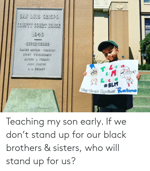 brothers: Teaching my son early. If we don't stand up for our black brothers & sisters, who will stand up for us?