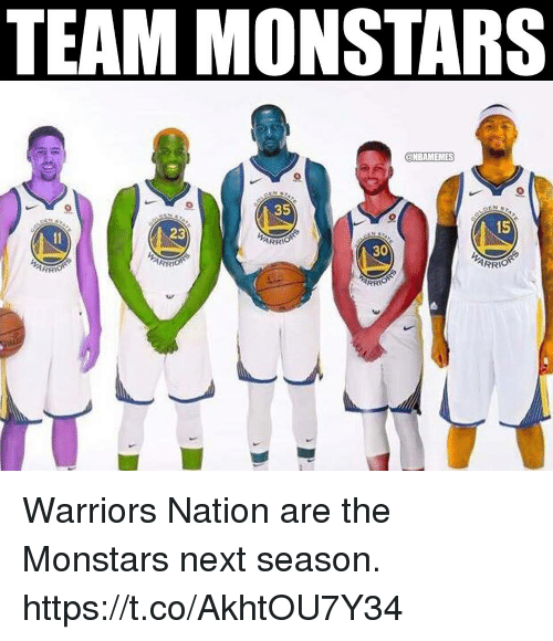 Warriors, Next, and Team: TEAM MONSTARS  @NBAMEMES  35  15  23  ARR  30  ARR Warriors Nation are the Monstars next season. https://t.co/AkhtOU7Y34