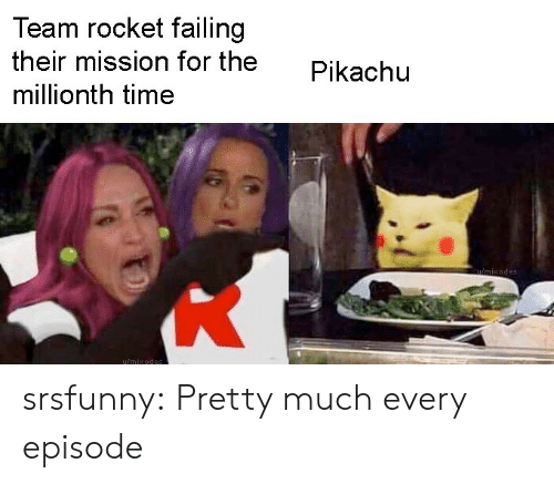 Pikachu, Tumblr, and Blog: Team rocket failing  their mission for the  Pikachu  millionth time  imixodes  u/mixodes srsfunny:  Pretty much every episode