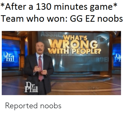 Gg, Who, and Team: Team who won: GG EZ noobs  WHAT'S  WITH PEOPLE?  r.  PHI  r. Reported noobs