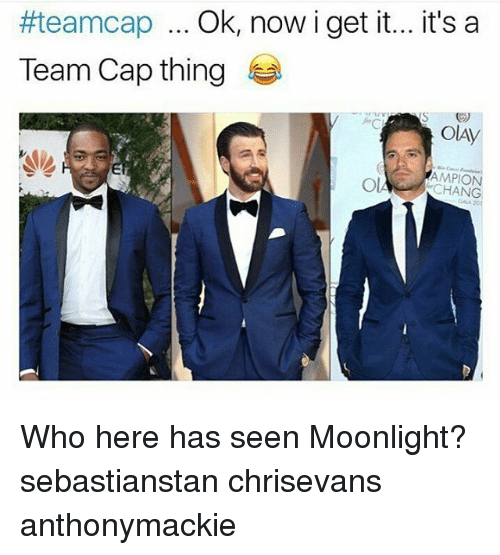 Team Cap:  #teamcap Ok, now i get it... it's a  Team Cap thing  OIAV  OIA AMPION  CHANG Who here has seen Moonlight? sebastianstan chrisevans anthonymackie