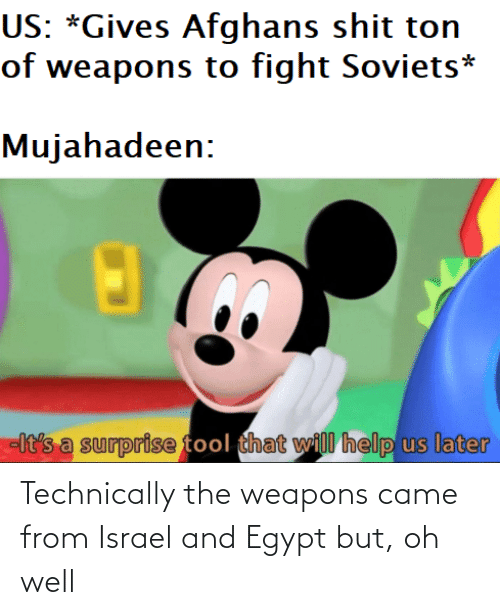 Oh: Technically the weapons came from Israel and Egypt but, oh well