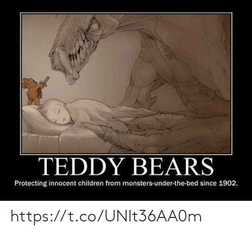Children, Memes, and Bears: TEDDY BEARS  Protecting innocent children from monsters-under-the-bed since 1902 https://t.co/UNIt36AA0m