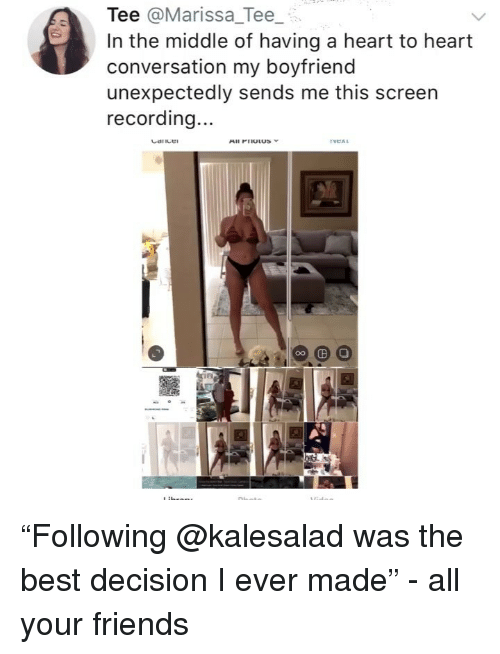 "Friends, Memes, and Best: Tee @Marissa Tee  In the middle of having a heart to heart  conversation my boyfriend  unexpectedly sends me this screen  recording...  NExt ""Following @kalesalad was the best decision I ever made"" - all your friends"