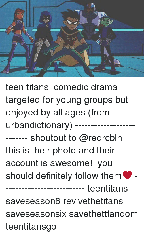 Urbandictionaries: teen titans: comedic drama targeted for young groups but enjoyed by all ages (from urbandictionary) -------------------------- shoutout to @redrcbln , this is their photo and their account is awesome!! you should definitely follow them❤ -------------------------- teentitans saveseason6 revivethetitans saveseasonsix savethettfandom teentitansgo