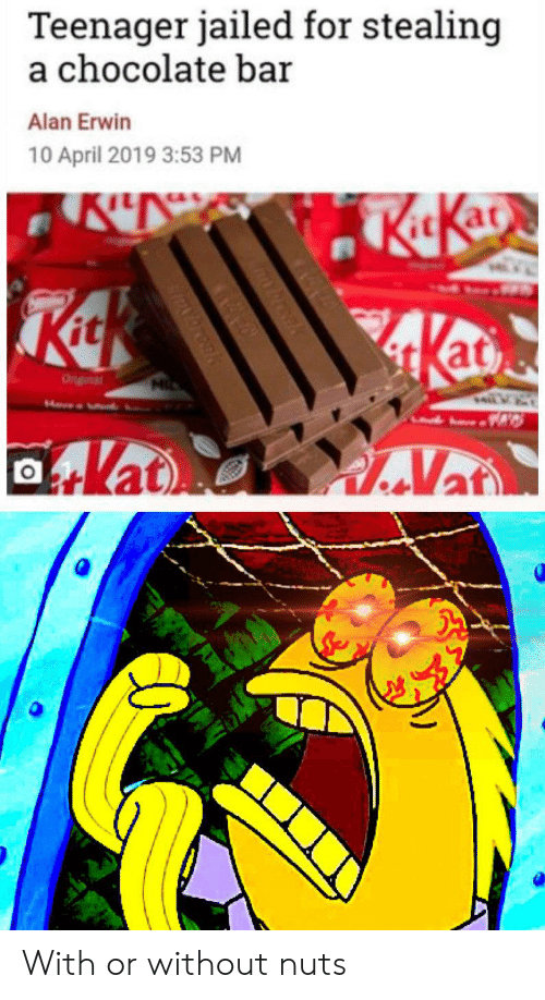 SpongeBob, Chocolate, and April: Teenager jailed for stealing  a chocolate bar  Alan Erwin  10 April 2019 3:53 PM  it With or without nuts