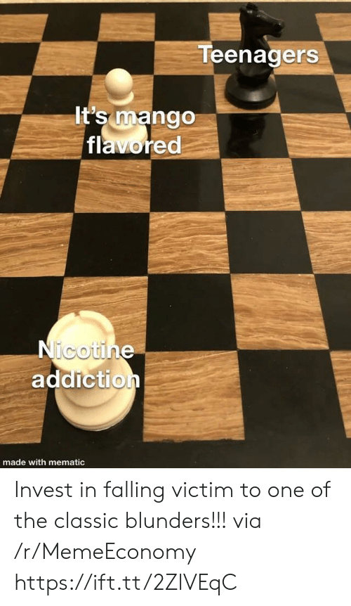 Mango: Teenagers  It's mango  flavored  Nicotine  addiction  made with mematic Invest in falling victim to one of the classic blunders!!! via /r/MemeEconomy https://ift.tt/2ZlVEqC