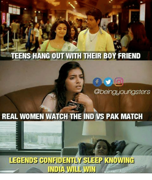 Memes, India, and Match: TEENS HANG OUT WITH THEIR BOY FRIEND  Obeingyoungsters  REAL WOMEN WATCH THE IND VS PAK MATCH  LEGENDS CONFIDENTLISLEEP KNOWING  INDIA WILL WIN