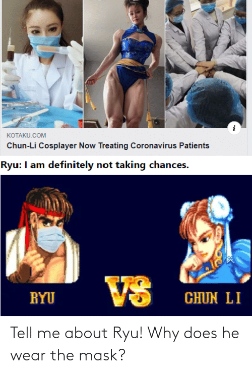 ryu: Tell me about Ryu! Why does he wear the mask?