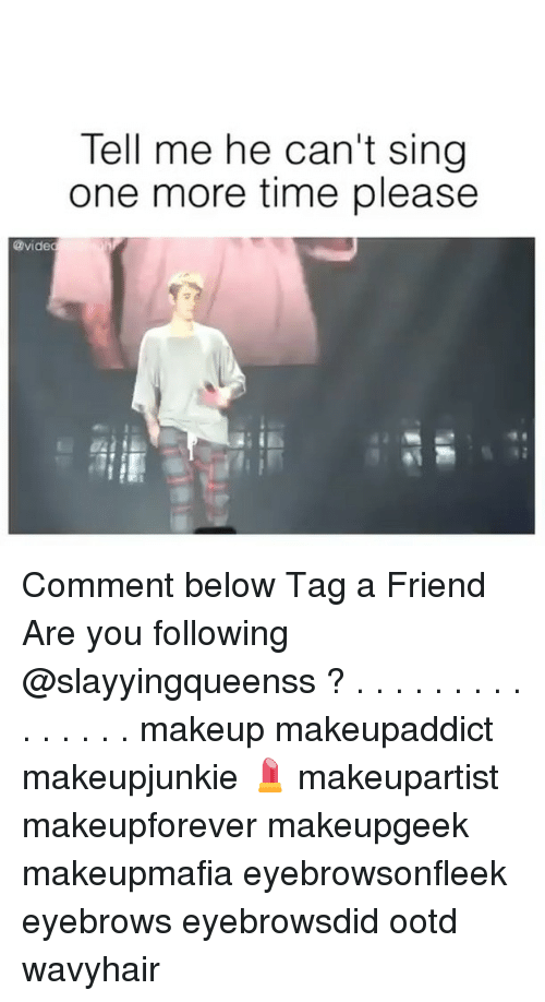 Makeup, Memes, and Time: Tell me he can't sing  one more time please  @vide Comment below Tag a Friend Are you following @slayyingqueenss ? . . . . . . . . . . . . . . . makeup makeupaddict makeupjunkie 💄 makeupartist makeupforever makeupgeek makeupmafia eyebrowsonfleek eyebrows eyebrowsdid ootd wavyhair