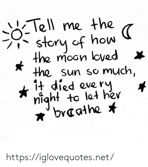 the sun: Tell me the  story of how  the moon loved  the sun so Much,  1t died eve ry  night to let he  *' braathe https://iglovequotes.net/
