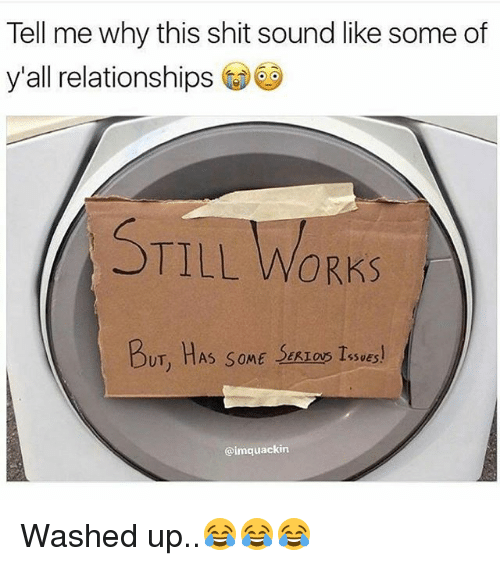 Memes, Relationships, and Shit: Tell me why this shit sound like some of  y'all relationships  OTILL WORKS  BuT, HAS SOME Sesos Tswes!  UT, HAS SOME SEALOS IssuE  @imquackin Washed up..😂😂😂