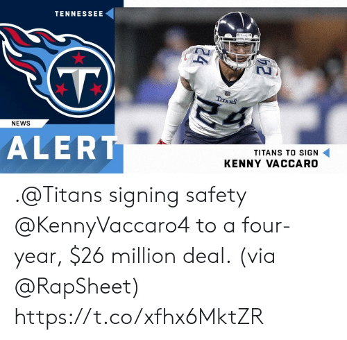 kenny: TENNESSEE  NEWS  ALERT  TITANS TO SIGN  KENNY VACCARO .@Titans signing safety @KennyVaccaro4 to a four-year, $26 million deal.  (via @RapSheet) https://t.co/xfhx6MktZR