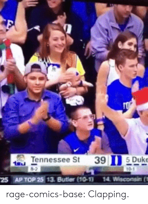 Top 25: Tennessee St  39 n-Duke  25 AP TOP 25 13. Butier (10-11 14 Wisconsinft rage-comics-base:  Clapping.